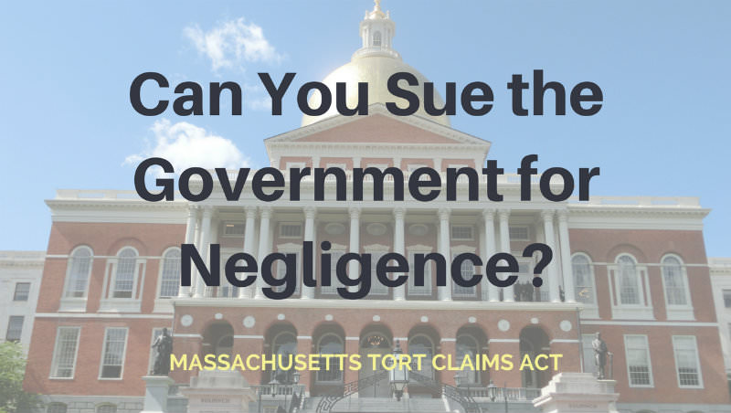 Massachusetts Tort Claims Act: Can I sue the government for negligence in MA